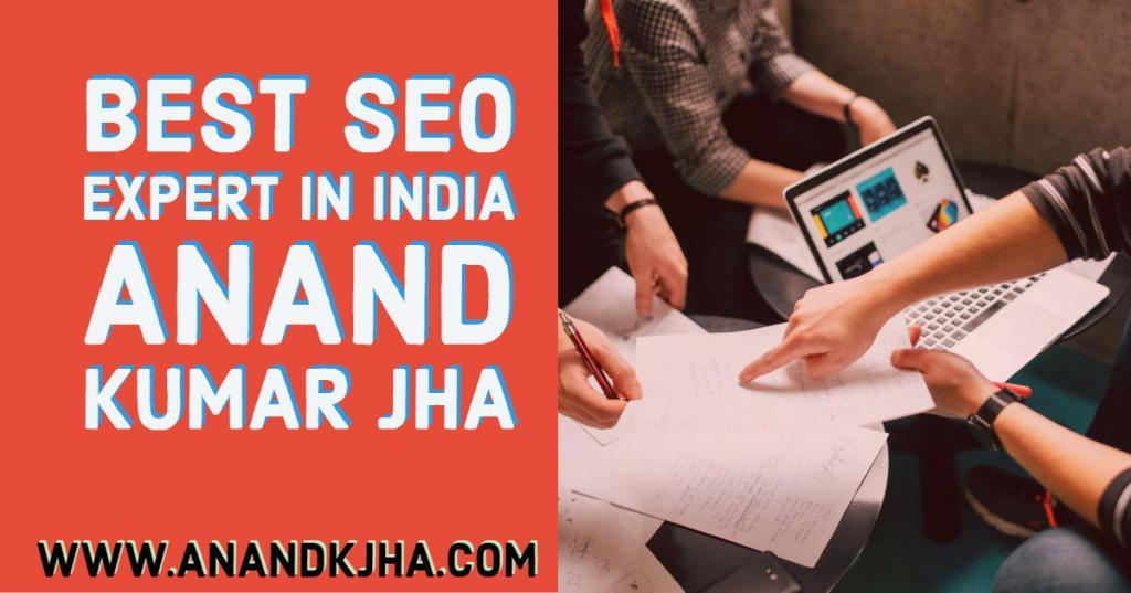 Best SEO Expert in India- Anand Kumar Jha