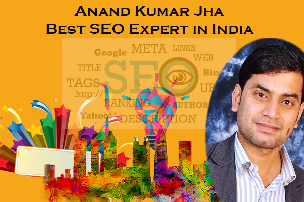 Best SEO Expert in India-Anand Kumar Jha