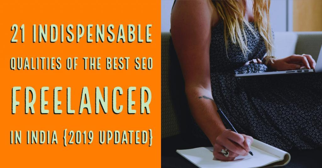 21 Indispensable Qualities of the Best SEO Freelancer in India {2019 updated}