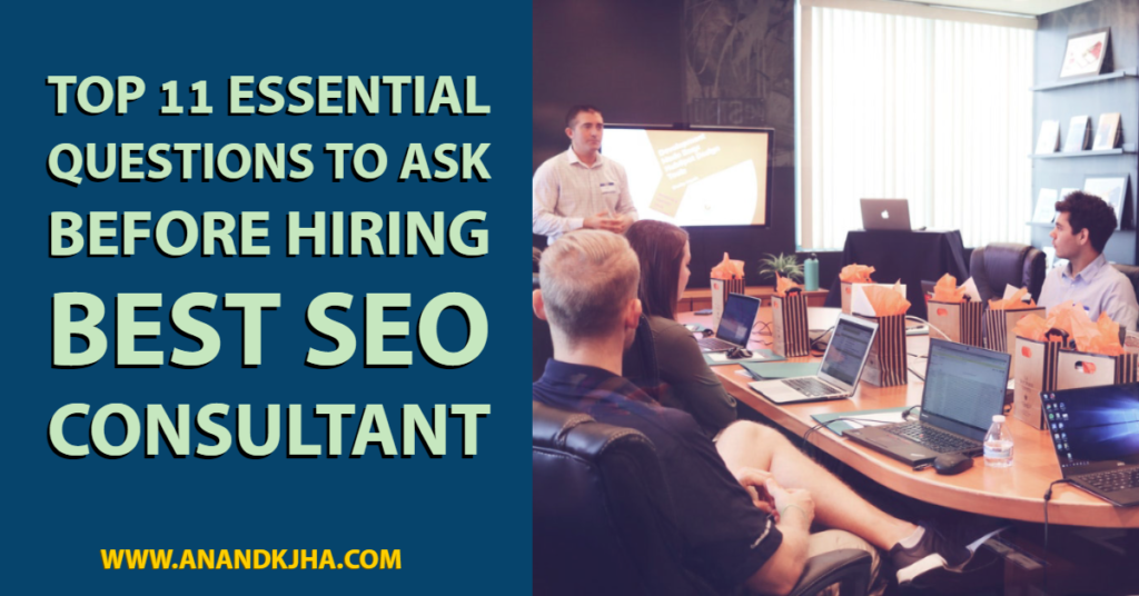 Top 11 Essential Questions to Ask Before Hiring Best SEO Consultant