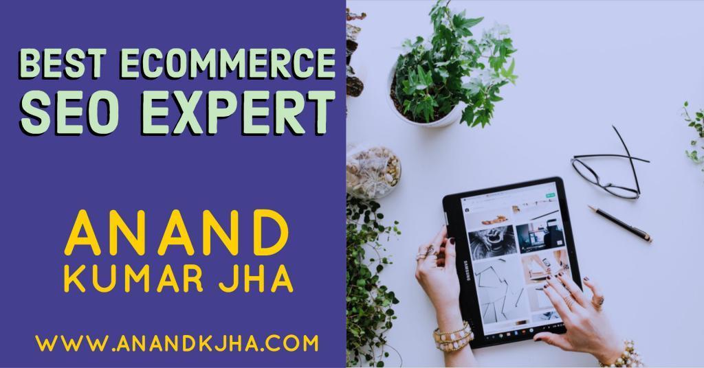 Best Ecommerce SEO Expert- Anand Kumar Jha