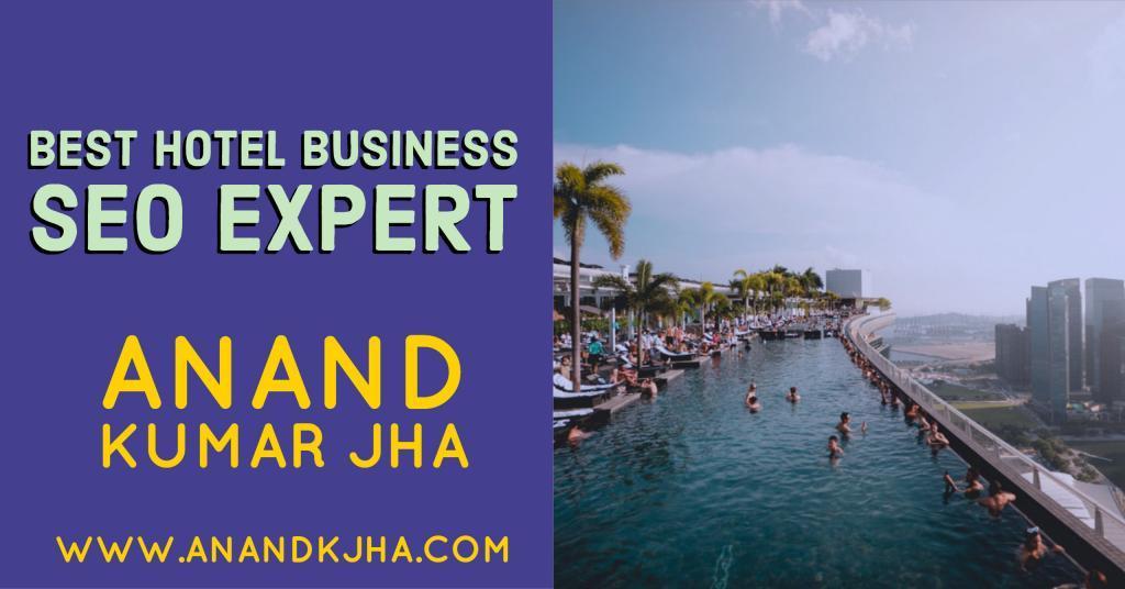 Best Hotel Business SEO Expert- Anand Kumar Jha