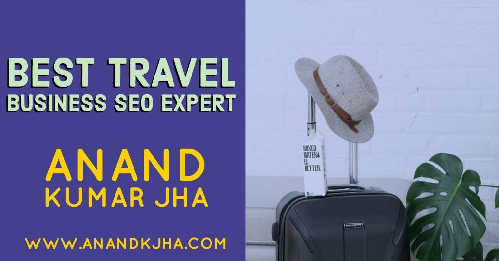 Best travel business SEO Expert- Anand Kumar Jha