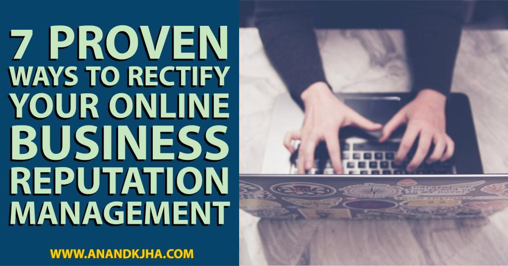 7 Proven Ways to Rectify Your Online Business Reputation Management