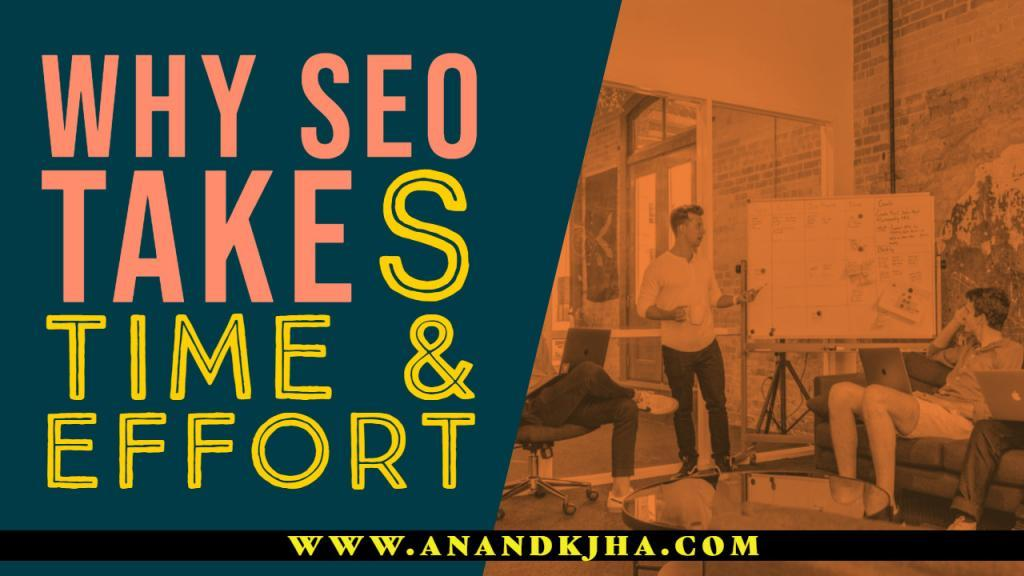 Why SEO takes time and effort by anandkjha