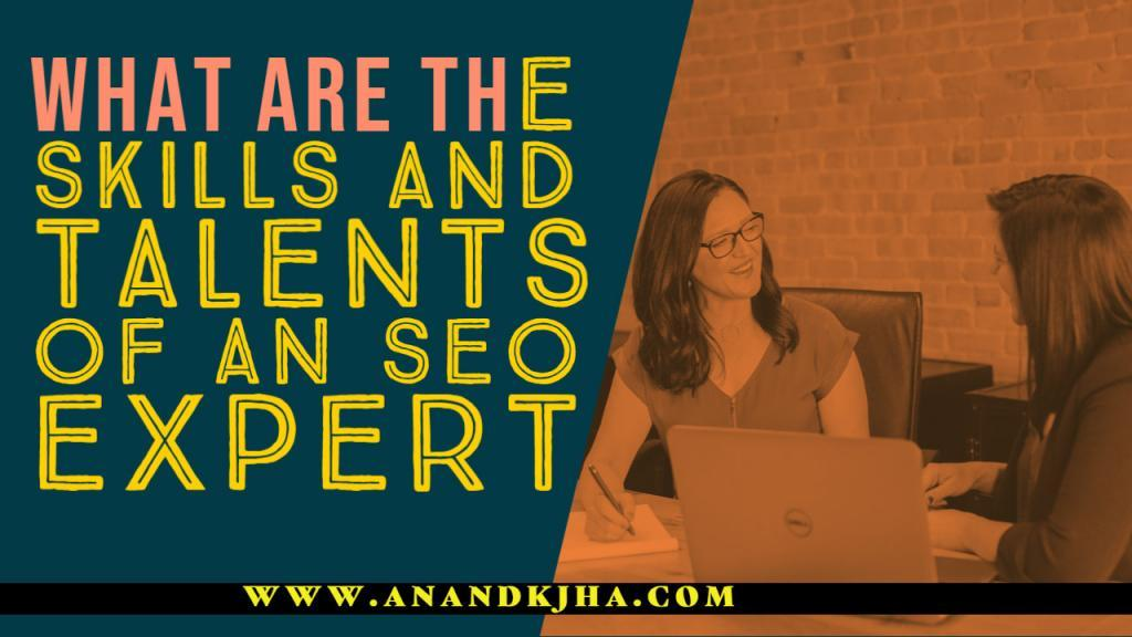 What are the skills and talents of an SEO expert