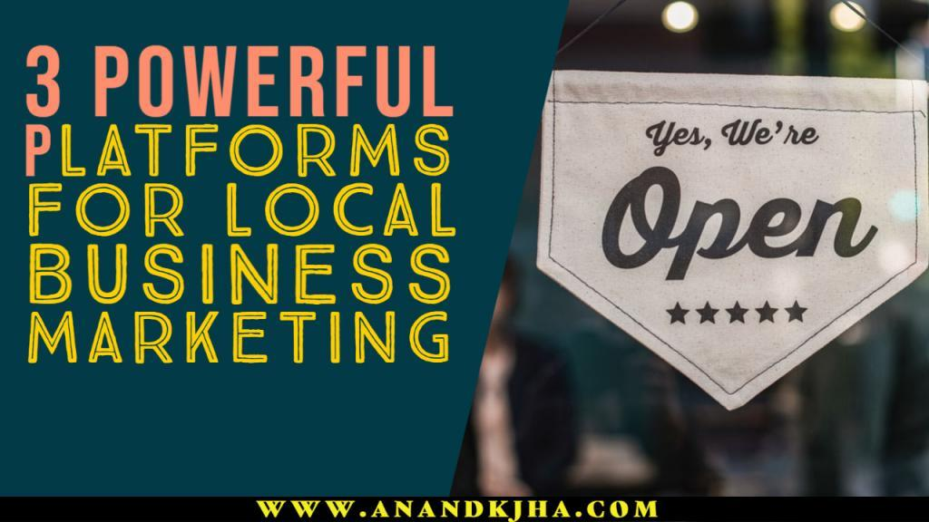3 Powerful Platforms for Local Business Marketing
