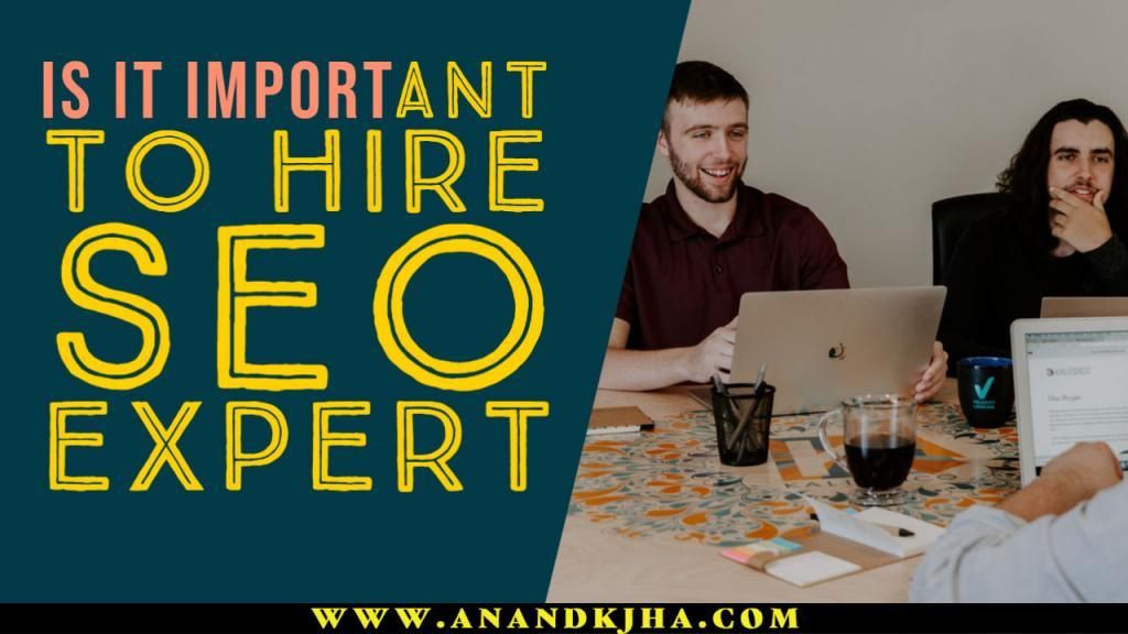 Is it important to hire SEO expert by Anandkjha