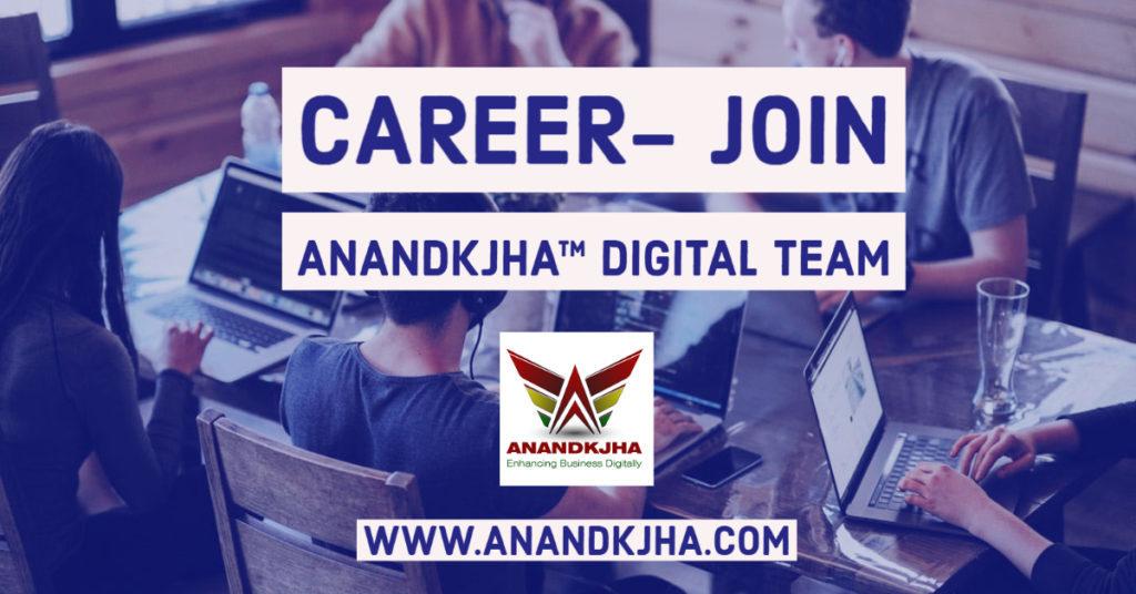 Career- Join Anandkjha™ Digital Team