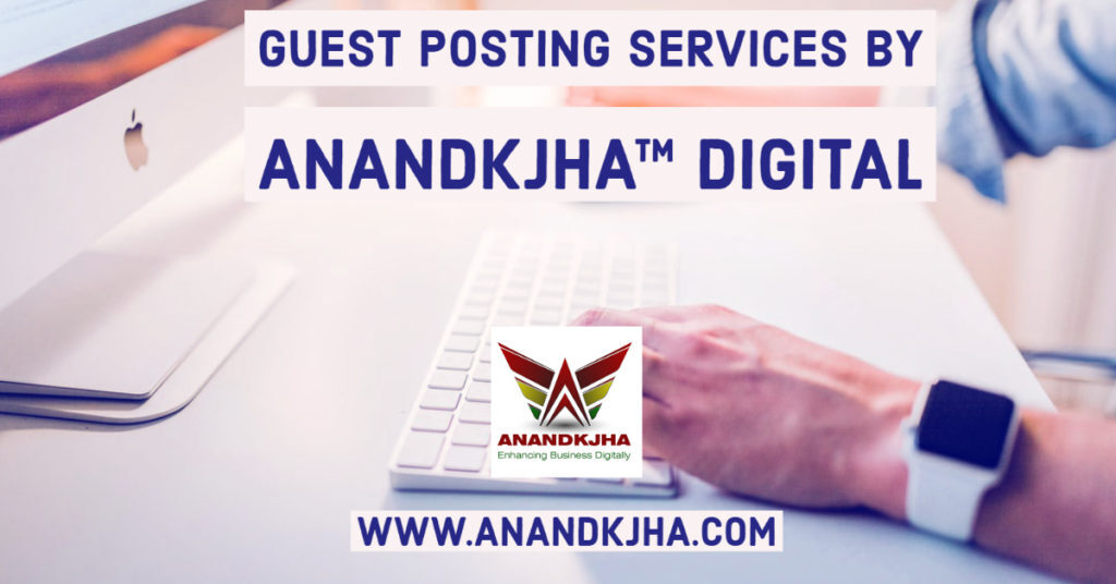 Guest Posting Services by Anandkjha™ Digital
